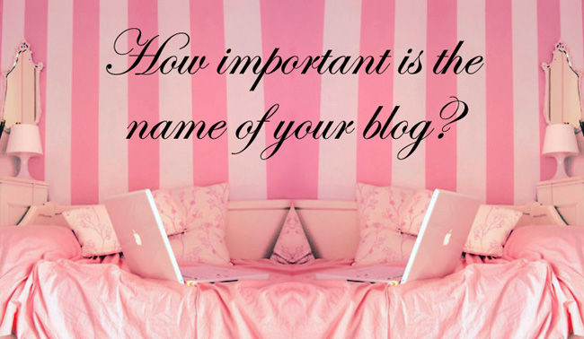 How Important Is The Name Of Your Blog?